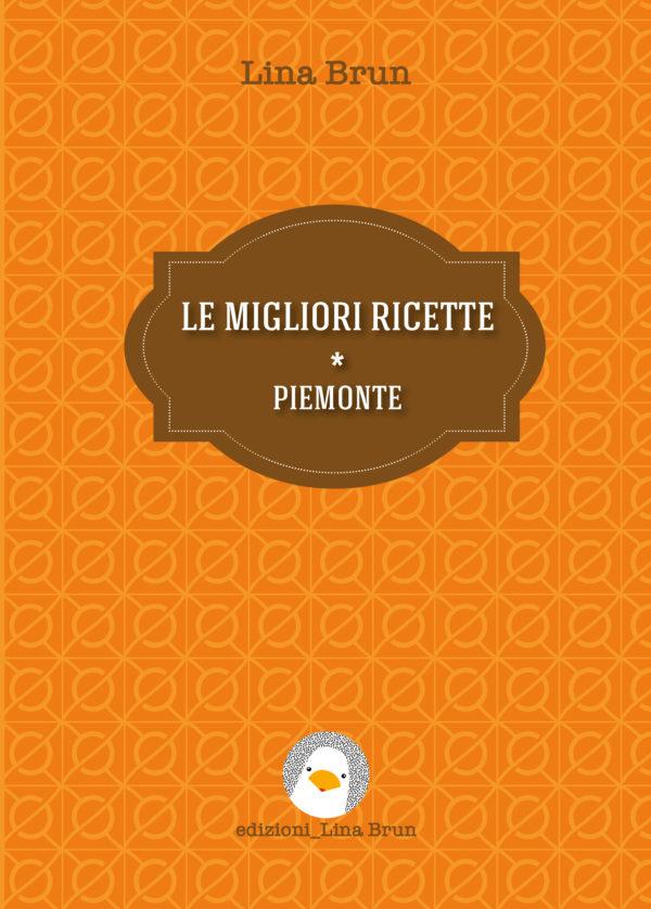 Edizioni Lina Brun. Le migliori ricette. Piemonte